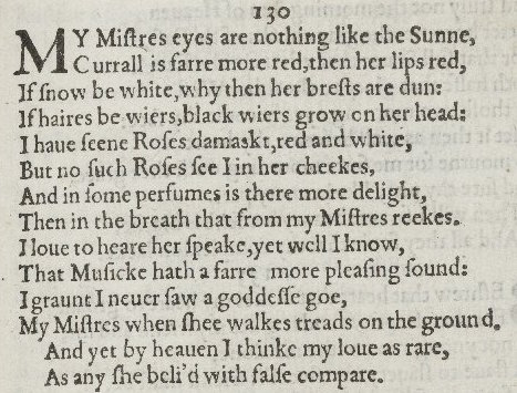 "an appreciation of shakespeares content and style in sonnet 130 While in sonnet 130 shakespeare actually satirizes petrarch's style and musings as his narrator describes his mistress, whose ""eyes are nothing like the sun"" shakespeare's narrator loves his mistress, but describes her in a most."