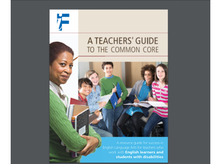 Main picture of A Teachers' Guide to the Common Core: A resource guide for success in English Language Arts for teachers who work with English learners and students with disabilities
