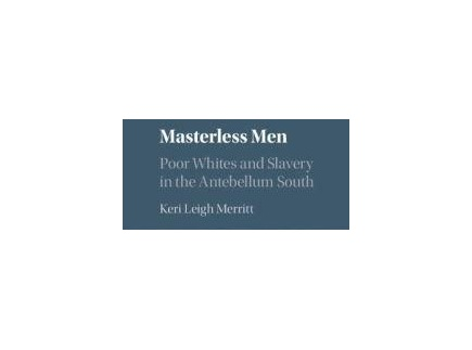 Main picture of MASTERLESS MEN AND WOMEN:  POOR WHITES AND SLAVERY IN THE ANTEBELLUM SOUTH