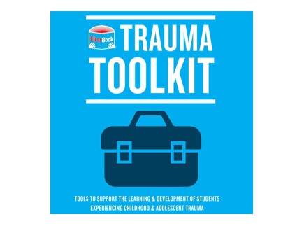Main picture of Trauma Toolkit: Tools To Support the Learning & Development of Students Experiencing Childhood & Adolescent Trauma