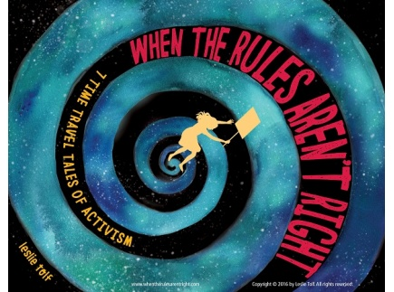 Main picture of When the Rules Aren't Right: 7 Time Travel Tales of Activism by Leslie Tolf