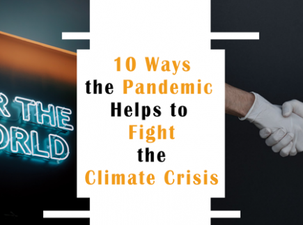10 Ways the Pandemic Helps to Fight the Climate Crisis