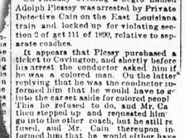 Article in the Daily Picayune, New Orleans, announcing the arrest of (Homer) Adolphe Plessy for violation of railway racial segregation law. The case would go to the US Supreme Court as Plessy v. Ferguson.