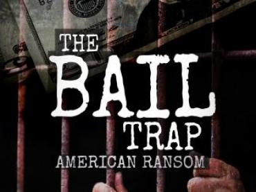 The Bail Trap: American Ransom