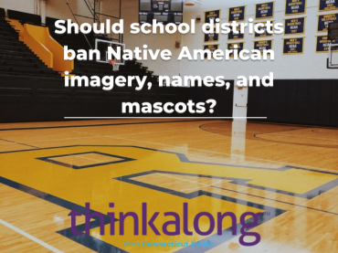Should school districts ban Native American imagery, names, and mascots? - Civil Discourse for Classrooms