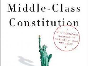 THE MIDDLE-CLASS CONSTITUTION:  WHY ECONOMIC INEQUALITY THREATENS OUR REPUBLIC