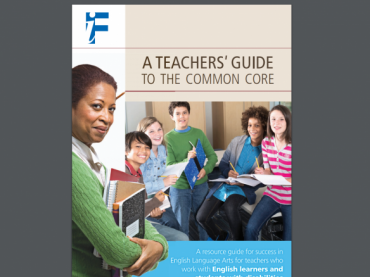 A Teachers' Guide to the Common Core: A resource guide for success in English Language Arts for teachers who work with English learners and students with disabilities
