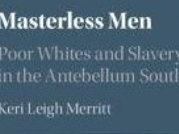 MASTERLESS MEN AND WOMEN:  POOR WHITES AND SLAVERY IN THE ANTEBELLUM SOUTH
