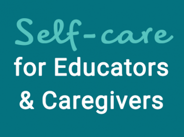 Self-care for Educators & Caregivers During a Pandemic
