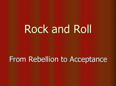 History of Rock and Roll: Rebellion to Acceptance