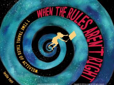 When the Rules Aren't Right: 7 Time Travel Tales of Activism by Leslie Tolf