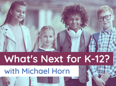 What's Next for K-12?