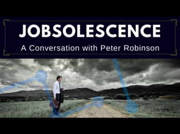 Jobsolescence : A Conversation with Peter Robinson
