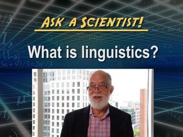 Ask a Scientist: John Rickford - What is linguistics?