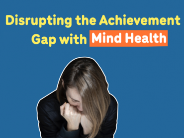Disrupting the Achievement Gap with Mind-Health