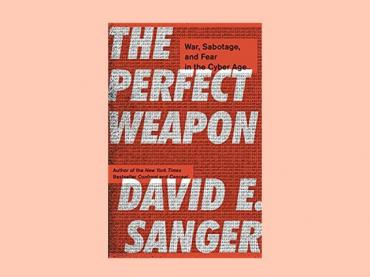 THE PERFECT WEAPON:  WAR, SABOTAGE AND FEAR IN THE CYBER AGE