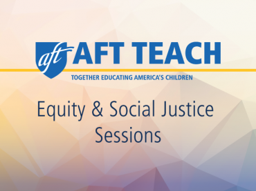 AFT TEACH: Equity and Social Justice Sessions