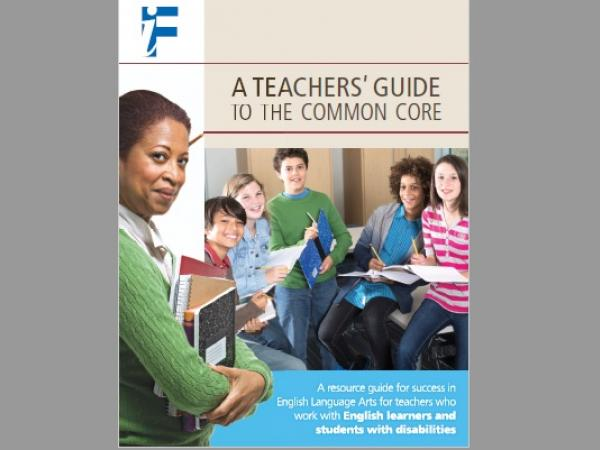 A Teacher's Guide to the Common Core - A resource guide for teachers of English learners and students with disabilities